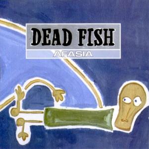 05 - DEAD FISH - Afasia